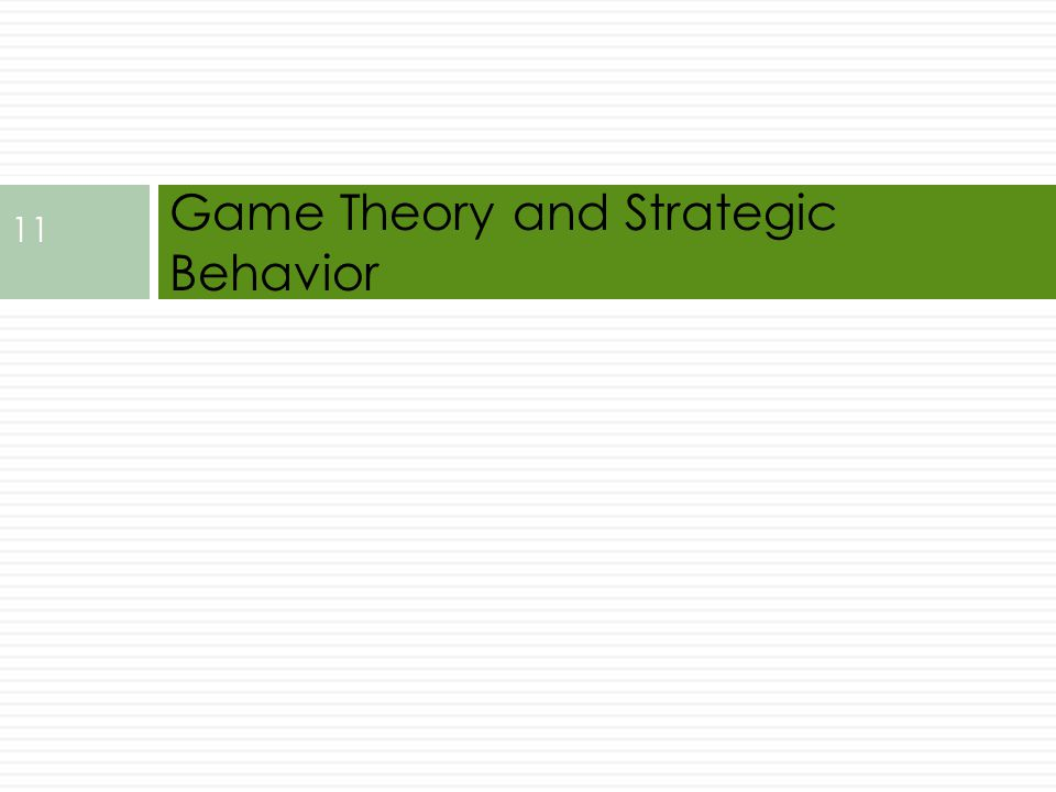 Game Theory and Strategic Behavior 11