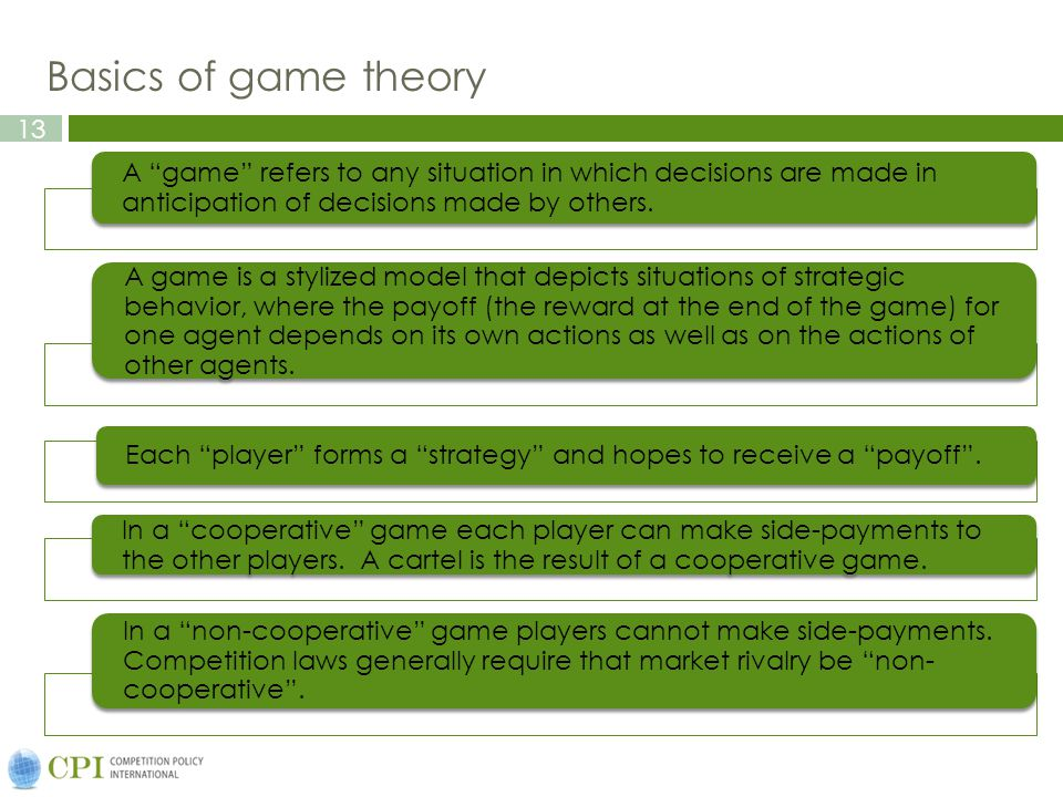 13 Basics of game theory A game refers to any situation in which decisions are made in anticipation of decisions made by others.