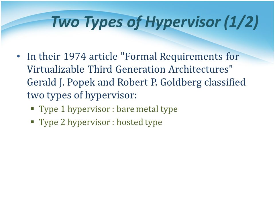 Two Types of Hypervisor (1/2) In their 1974 article