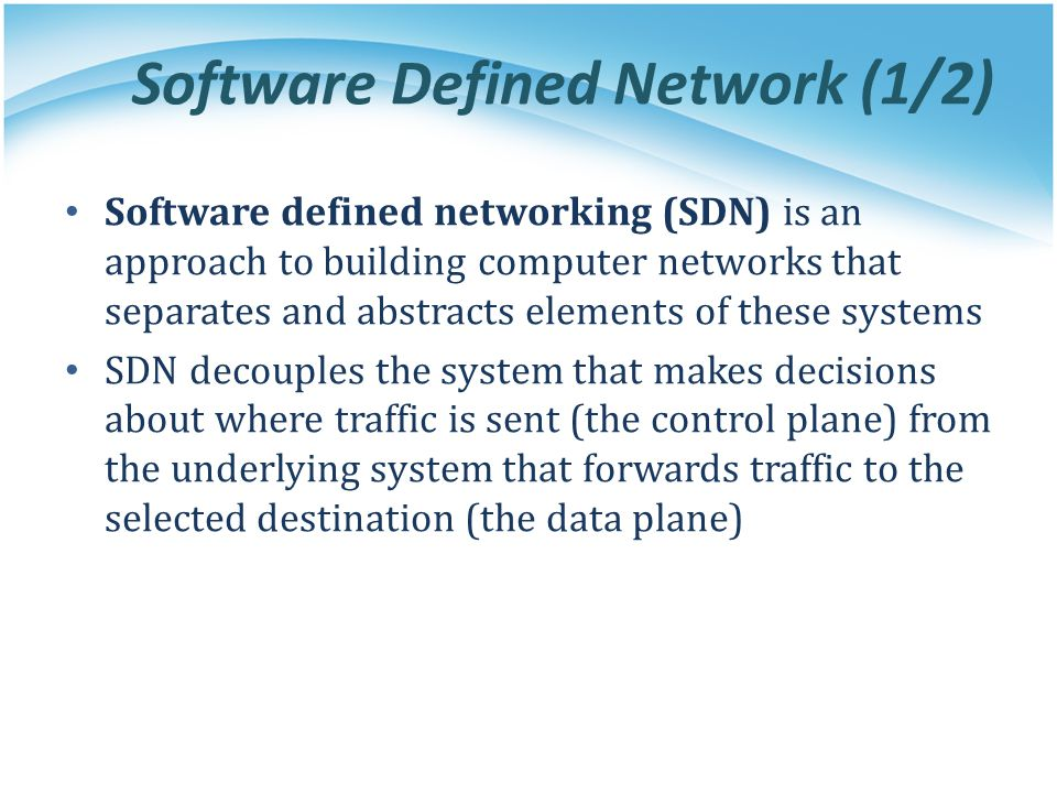 Software Defined Network (1/2) Software defined networking (SDN) is an approach to building computer networks that separates and abstracts elements of