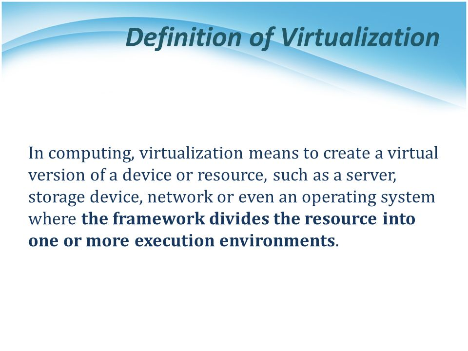 Definition of Virtualization In computing, virtualization means to create a virtual version of a device or resource, such as a server, storage device,