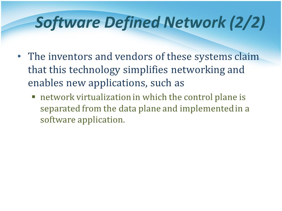 Software Defined Network (2/2) The inventors and vendors of these systems claim that this technology simplifies networking and enables new application