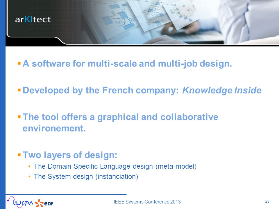  A software for multi-scale and multi-job design.  Developed by the French company: Knowledge Inside  The tool offers a graphical and collaborative