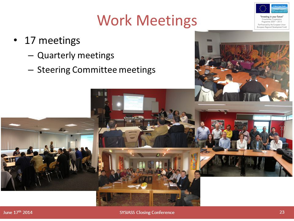 SYSIASS Closing Conference June 17 th 2014 Work Meetings 17 meetings – Quarterly meetings – Steering Committee meetings 23
