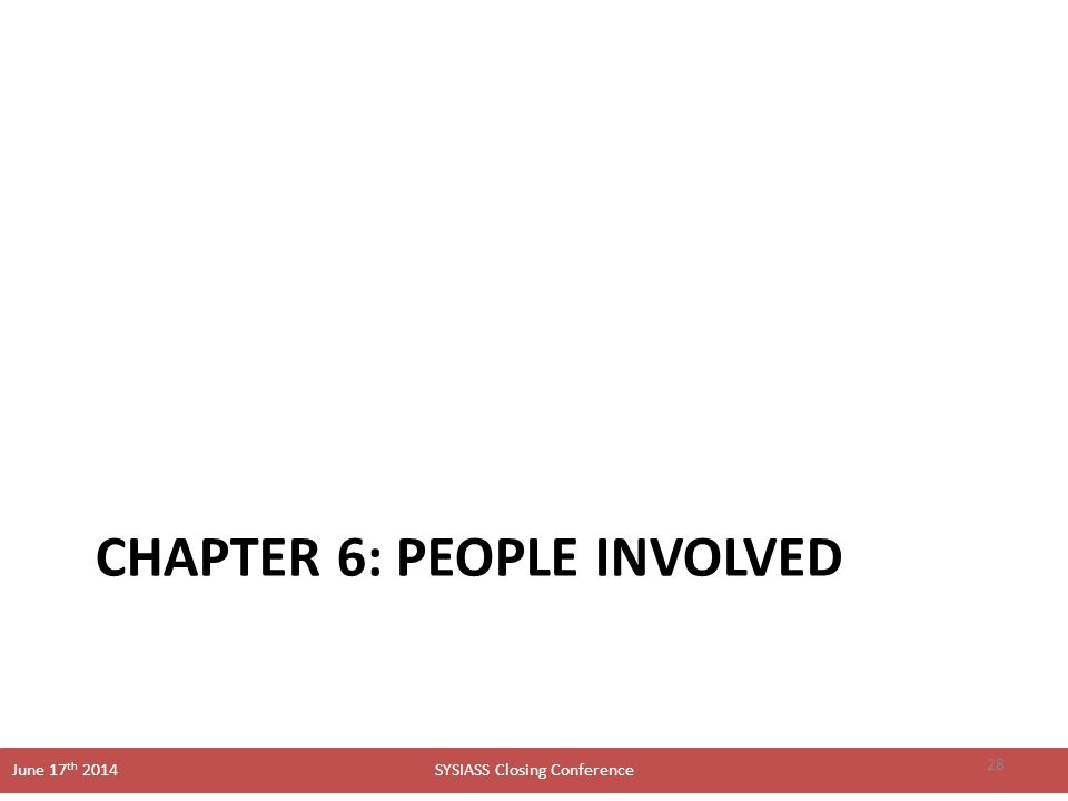 SYSIASS Closing Conference June 17 th 2014 CHAPTER 6: PEOPLE INVOLVED 28