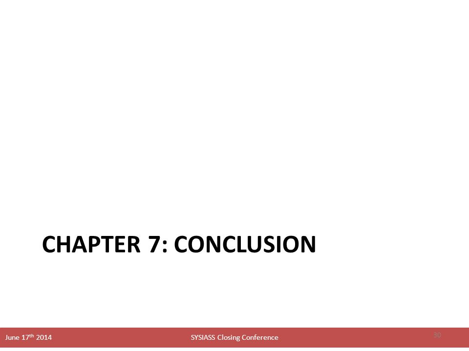 SYSIASS Closing Conference June 17 th 2014 CHAPTER 7: CONCLUSION 30