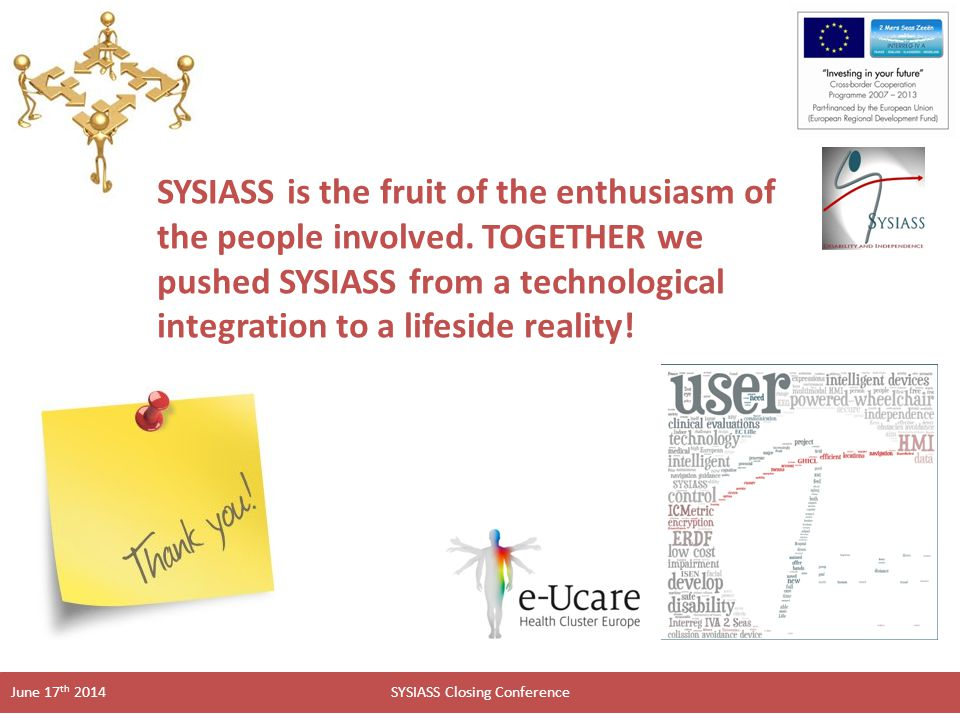 SYSIASS Closing Conference June 17 th 2014 SYSIASS is the fruit of the enthusiasm of the people involved.