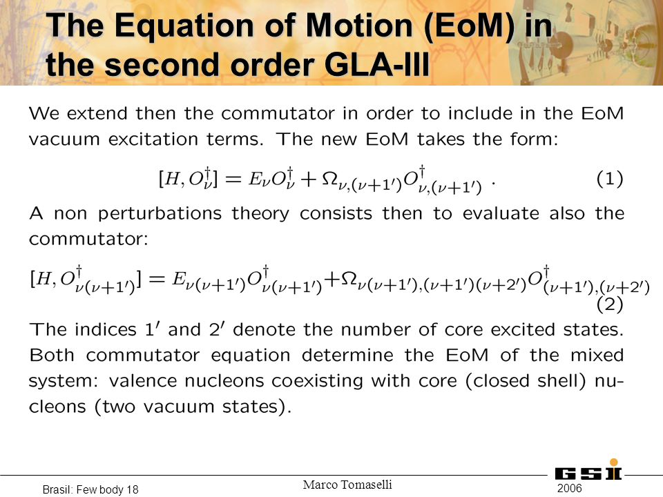 2006 Brasil: Few body 18 Marco Tomaselli The Equation of Motion (EoM) in the second order GLA-III