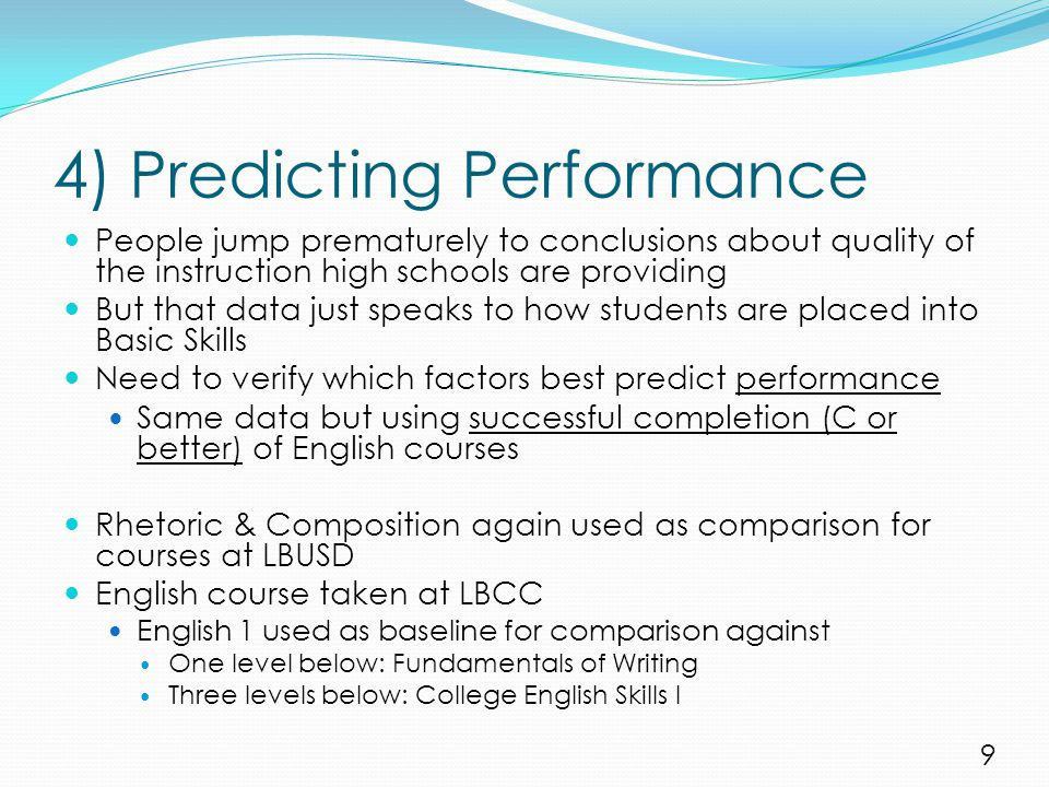 4) Predicting Performance People jump prematurely to conclusions about quality of the instruction high schools are providing But that data just speaks