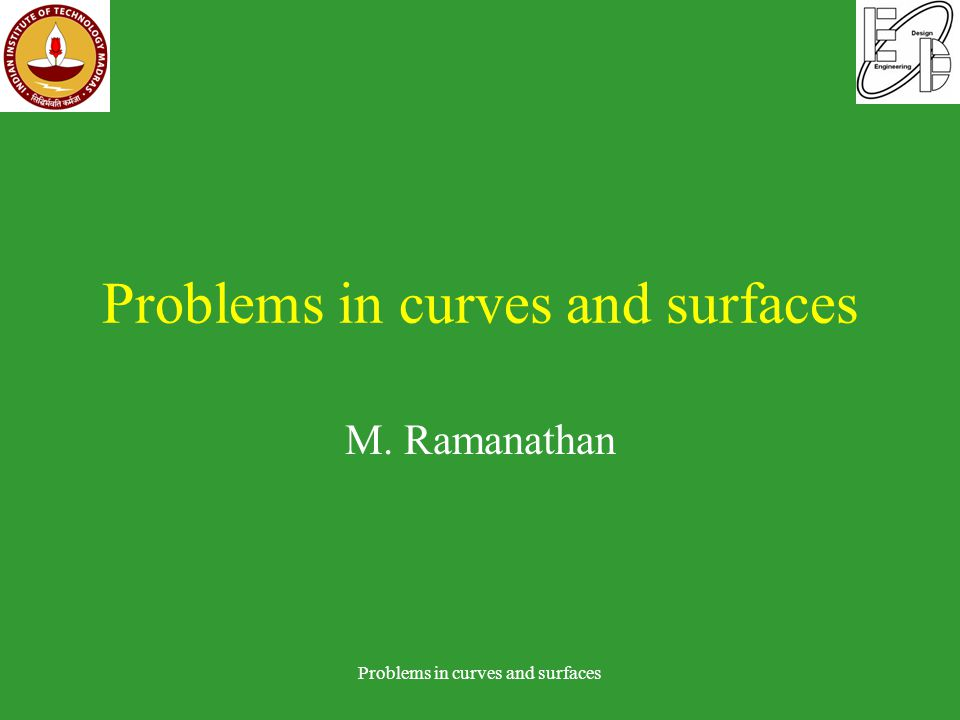Simple problems Given a point p and a parametric curve C(t), find the minimum distance between p and C(t) Problems in curves and surfaces = 0 Constraint equation p C(t)
