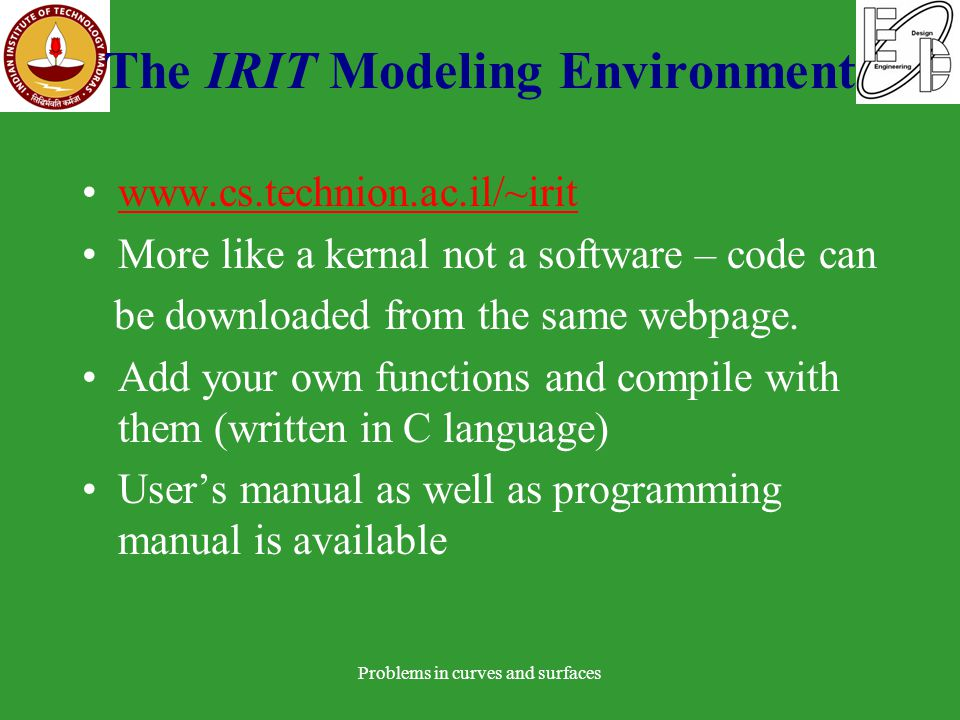 The IRIT Modeling Environment www.cs.technion.ac.il/~irit More like a kernal not a software – code can be downloaded from the same webpage.
