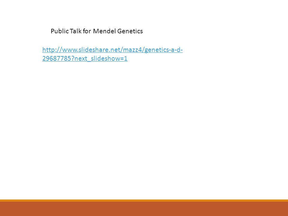 Public Talk for Mendel Genetics http://www.slideshare.net/mazz4/genetics-a-d- 29687785 next_slideshow=1
