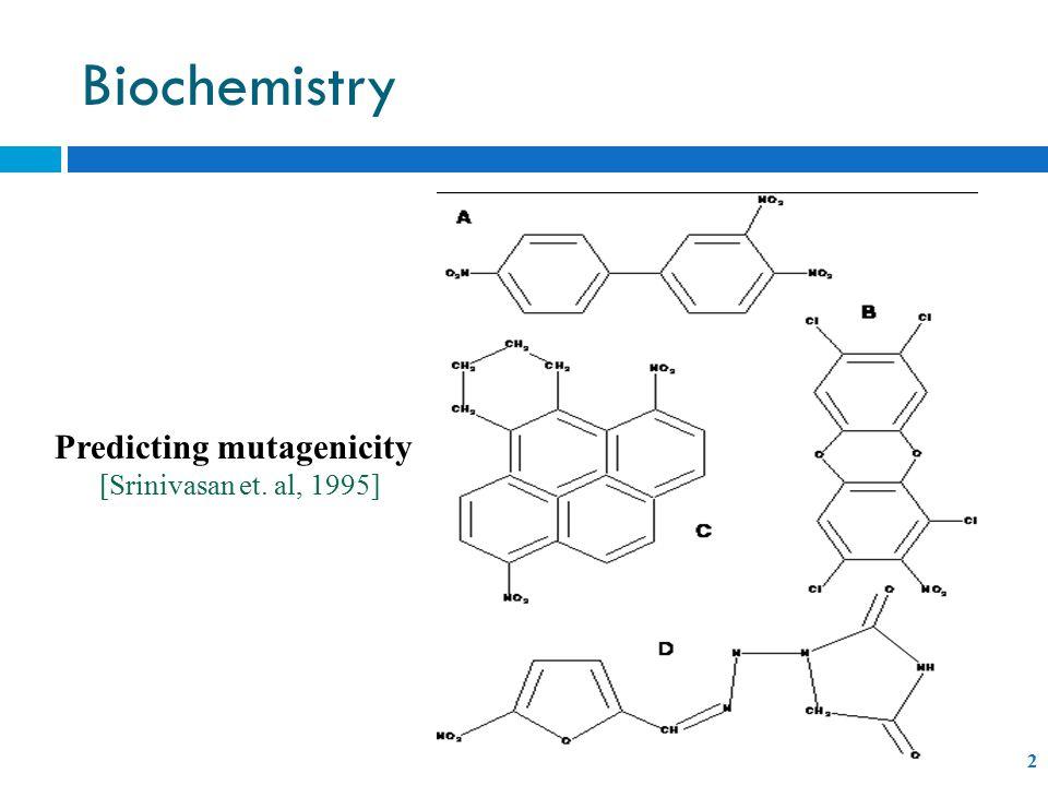 2 Predicting mutagenicity [Srinivasan et. al, 1995] Biochemistry