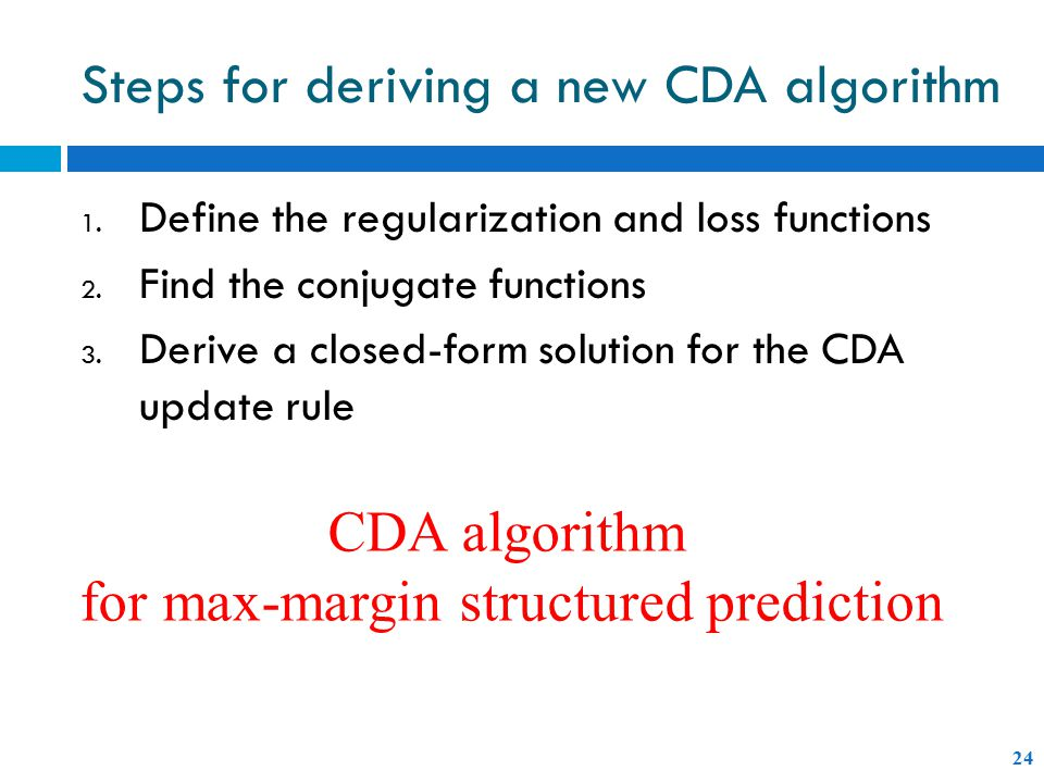 Steps for deriving a new CDA algorithm 24 1. Define the regularization and loss functions 2.