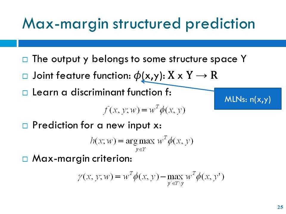 Max-margin structured prediction 25 MLNs: n(x,y)