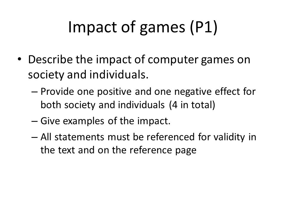 Impact of games (P1) Describe the impact of computer games on society and individuals.