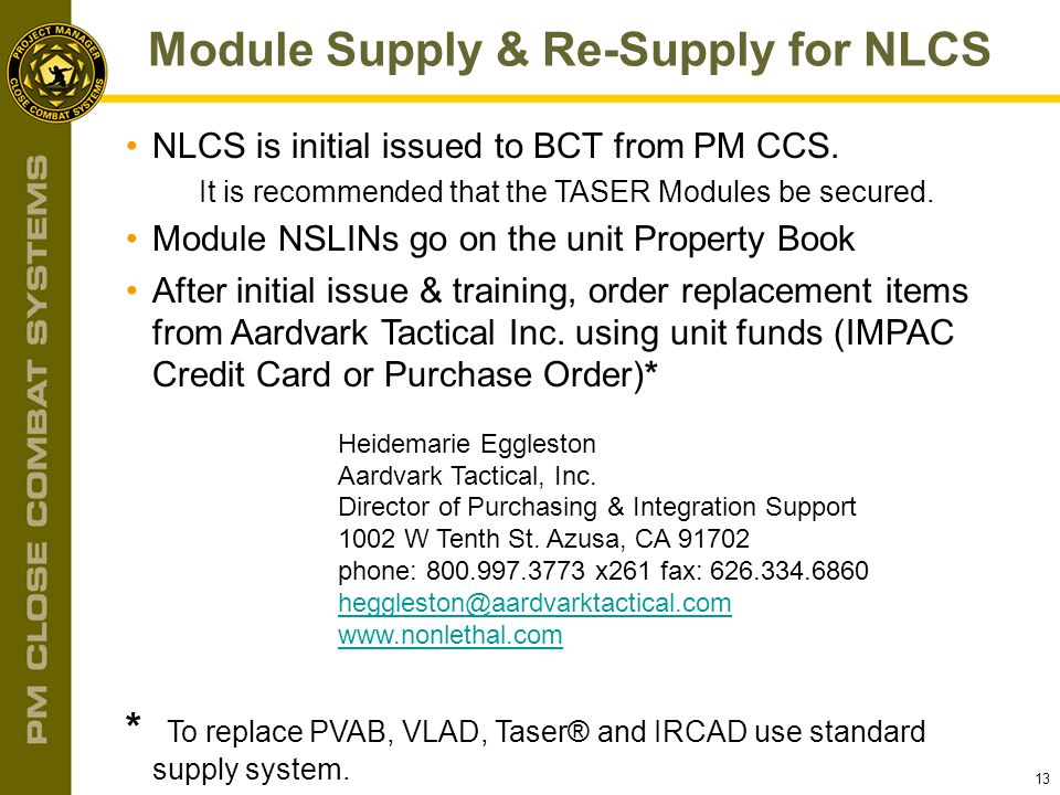 13 NLCS is initial issued to BCT from PM CCS. It is recommended that the TASER Modules be secured. Module NSLINs go on the unit Property Book After in