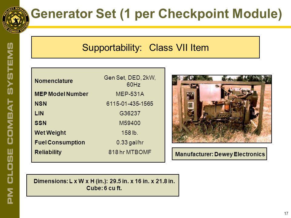 17 Generator Set (1 per Checkpoint Module) Nomenclature Gen Set, DED, 2kW, 60Hz MEP Model NumberMEP-531A NSN6115-01-435-1565 LING36237 SSNM59400 Wet W