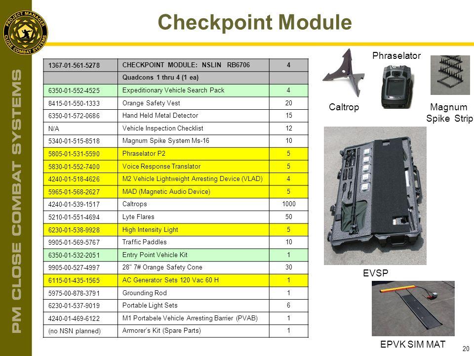 20 Checkpoint Module Caltrop Phraselator EVSP 1367-01-561-5278CHECKPOINT MODULE: NSLIN RB67064 Quadcons 1 thru 4 (1 ea) 6350-01-552-4525Expeditionary
