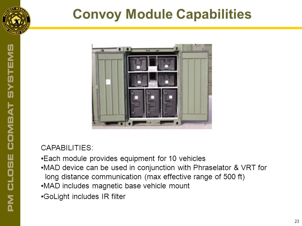 23 Convoy Module Capabilities CAPABILITIES: Each module provides equipment for 10 vehicles MAD device can be used in conjunction with Phraselator & VR