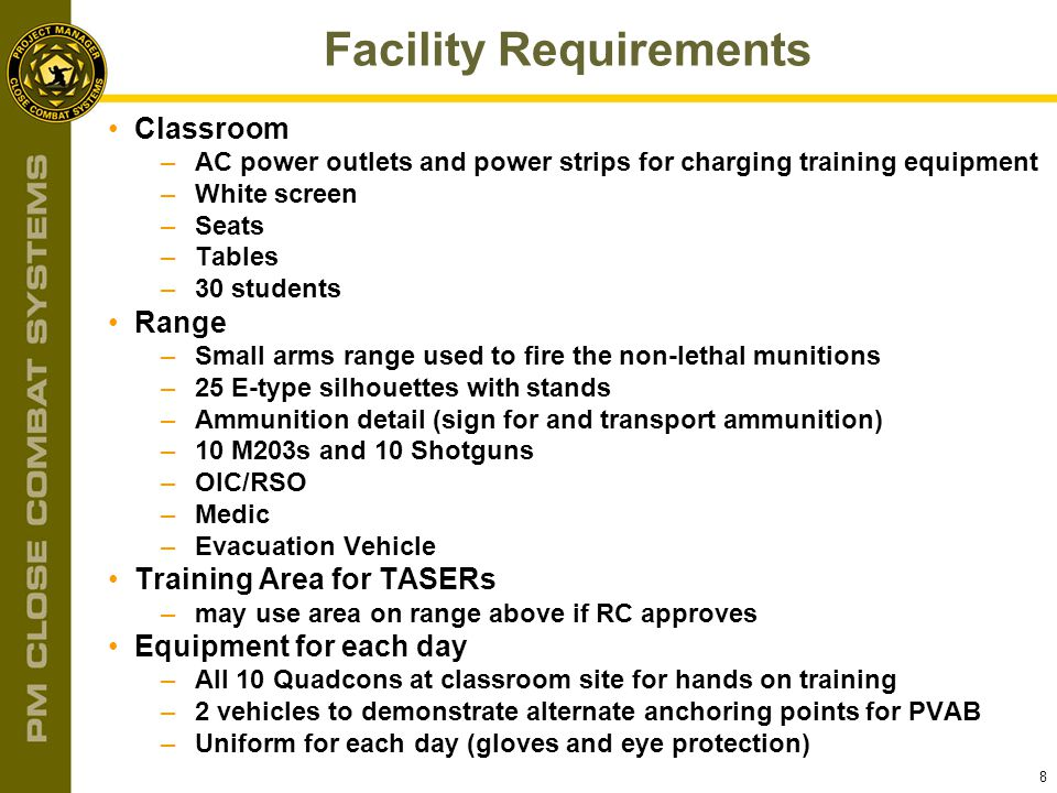 8 Facility Requirements Classroom –AC power outlets and power strips for charging training equipment –White screen –Seats –Tables –30 students Range –