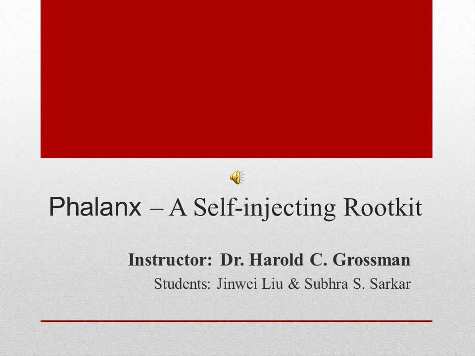 Phalanx – A Self-injecting Rootkit Instructor: Dr.