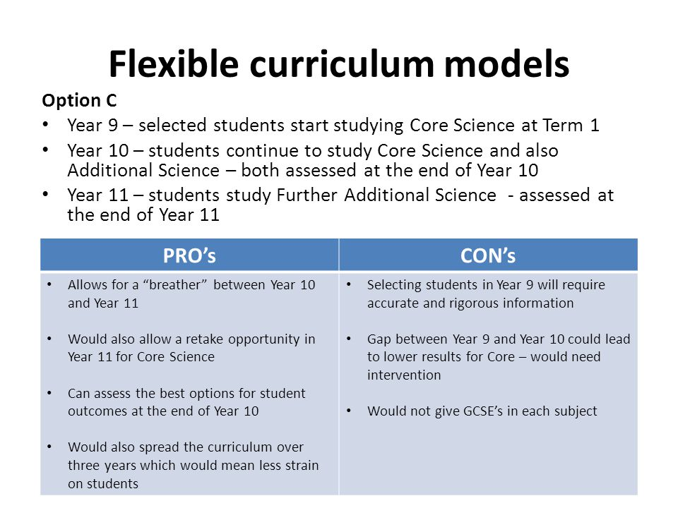 Flexible curriculum models Option C Year 9 – selected students start studying Core Science at Term 1 Year 10 – students continue to study Core Science