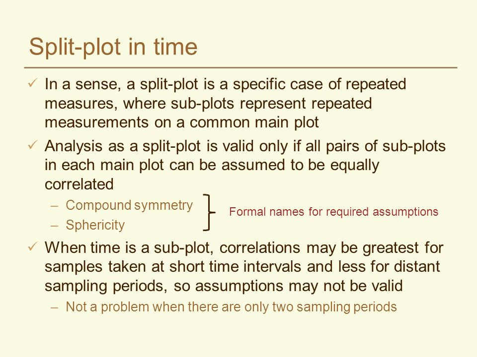 Split-plot in time In a sense, a split-plot is a specific case of repeated measures, where sub-plots represent repeated measurements on a common main