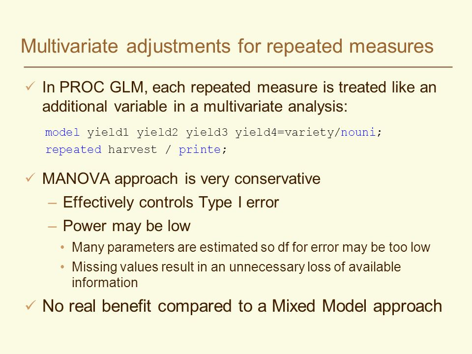 Multivariate adjustments for repeated measures In PROC GLM, each repeated measure is treated like an additional variable in a multivariate analysis: m
