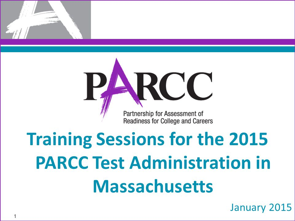 Training Sessions for the 2015 PARCC Test Administration in Massachusetts January 2015 1