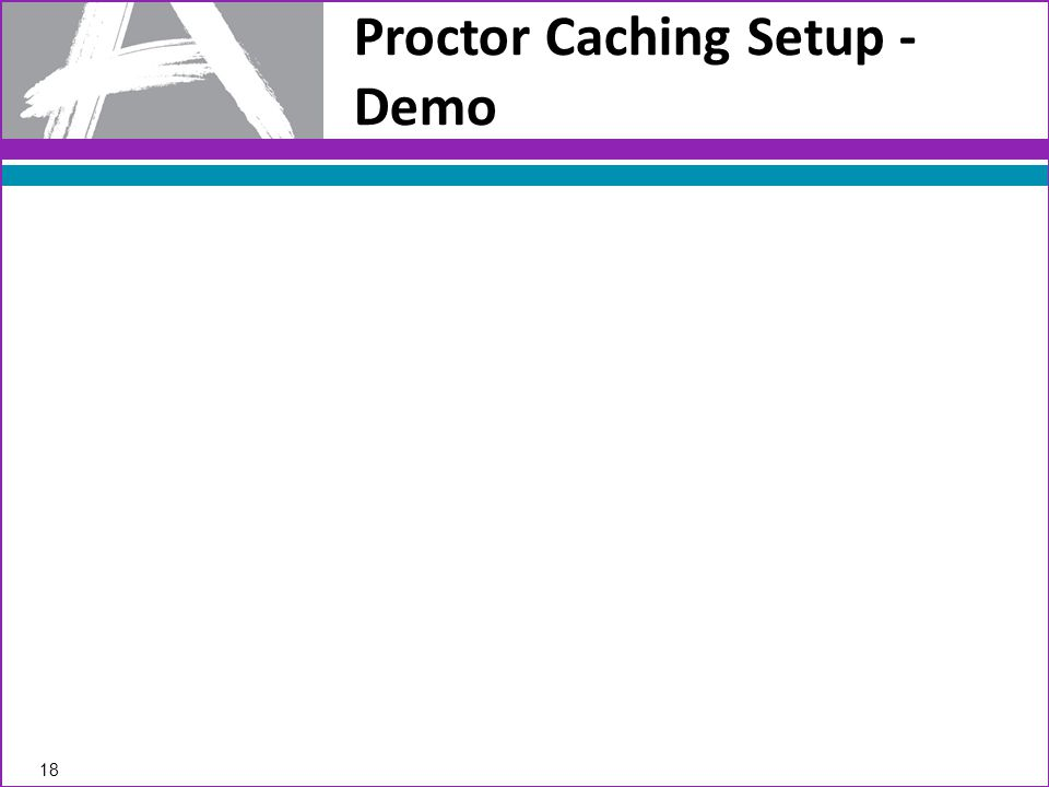 Proctor Caching Setup - Demo 18