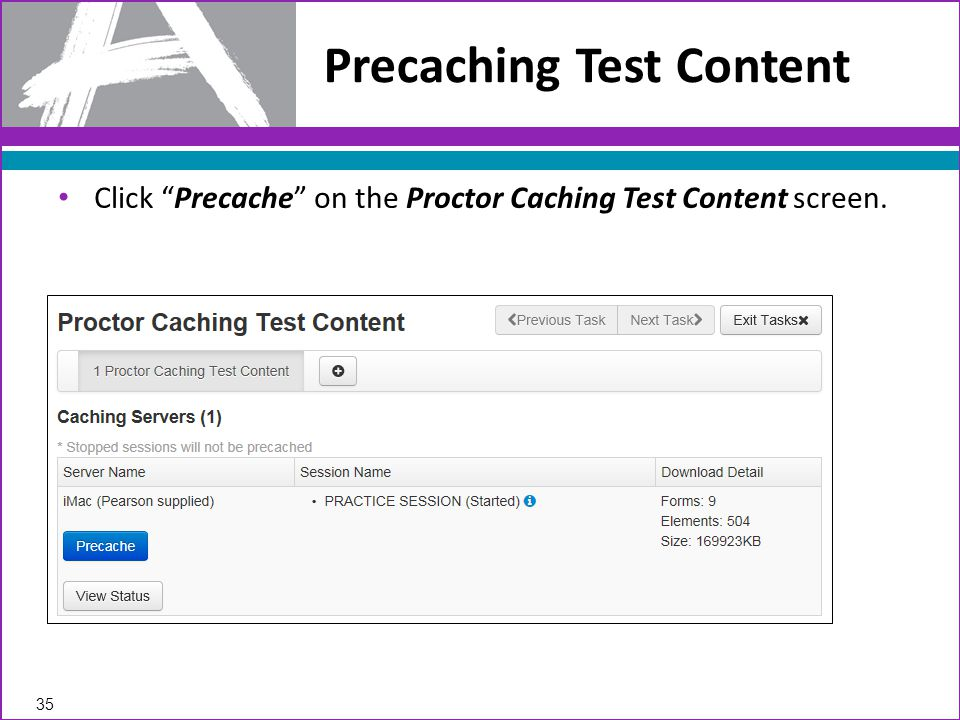 Click Precache on the Proctor Caching Test Content screen. Precaching Test Content 35