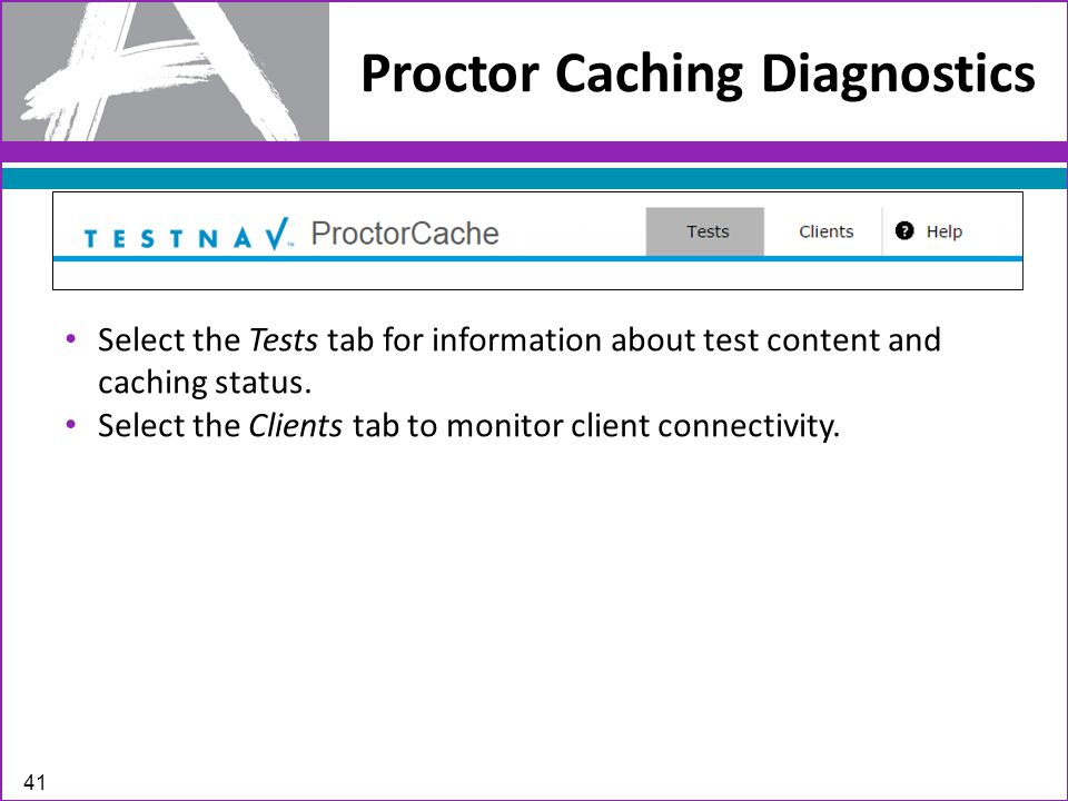 Proctor Caching Diagnostics 41 Select the Tests tab for information about test content and caching status.