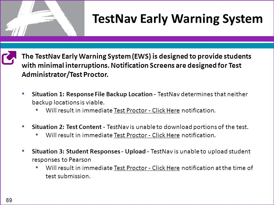 TestNav Early Warning System 69 The TestNav Early Warning System (EWS) is designed to provide students with minimal interruptions.