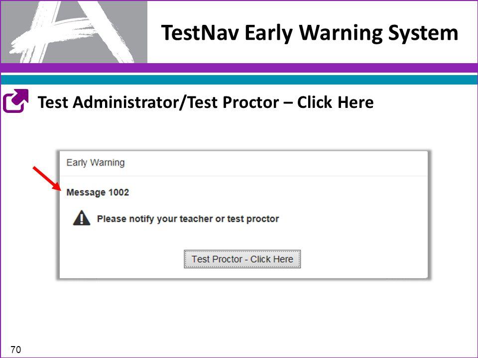 TestNav Early Warning System 70 Test Administrator/Test Proctor – Click Here