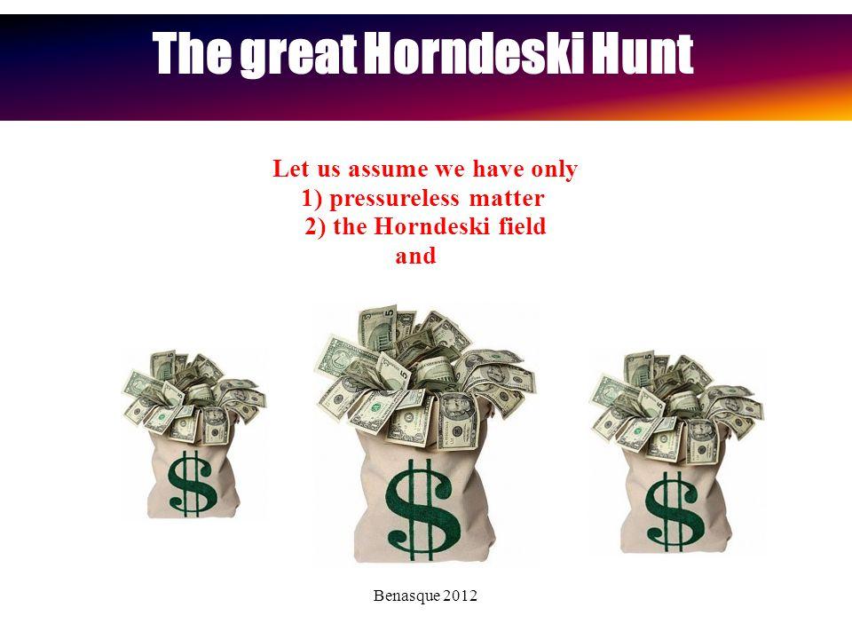 Benasque 2012 The great Horndeski Hunt Let us assume we have only 1) pressureless matter 2) the Horndeski field and