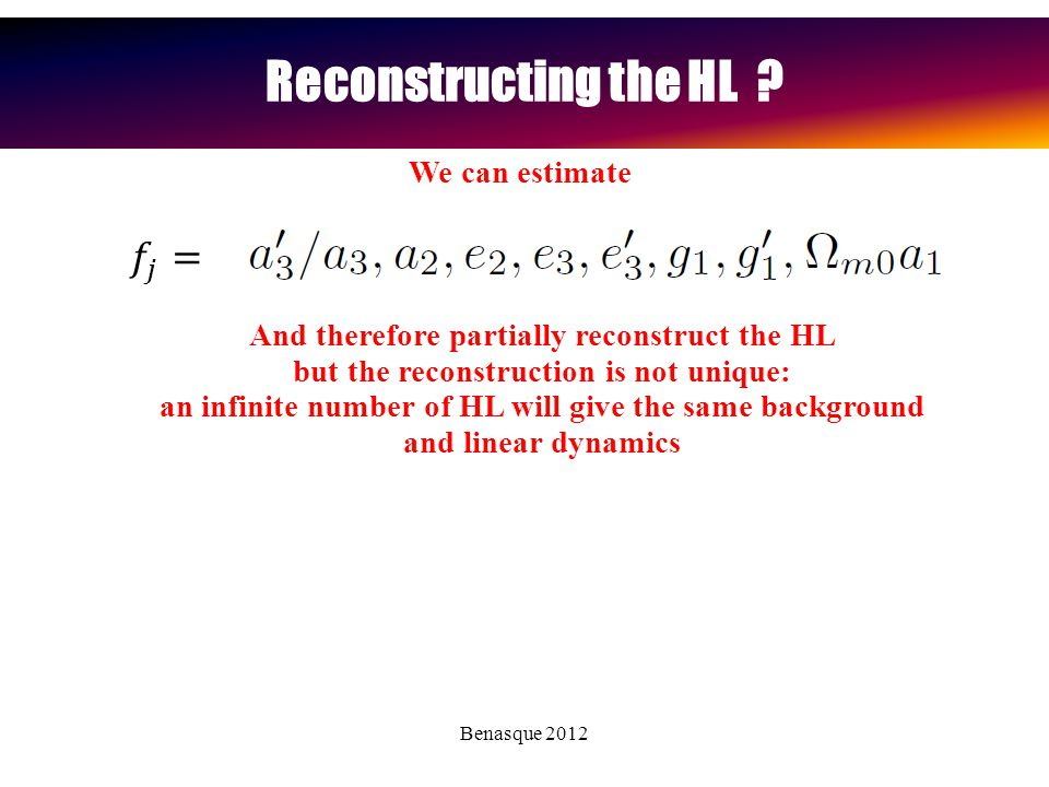 Benasque 2012 Reconstructing the HL ? We can estimate And therefore partially reconstruct the HL but the reconstruction is not unique: an infinite num