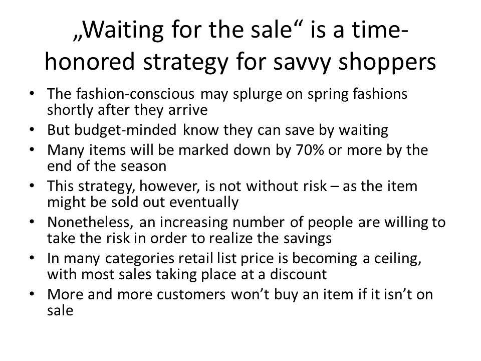 """""""Waiting for the sale"""" is a time- honored strategy for savvy shoppers The fashion-conscious may splurge on spring fashions shortly after they arrive B"""