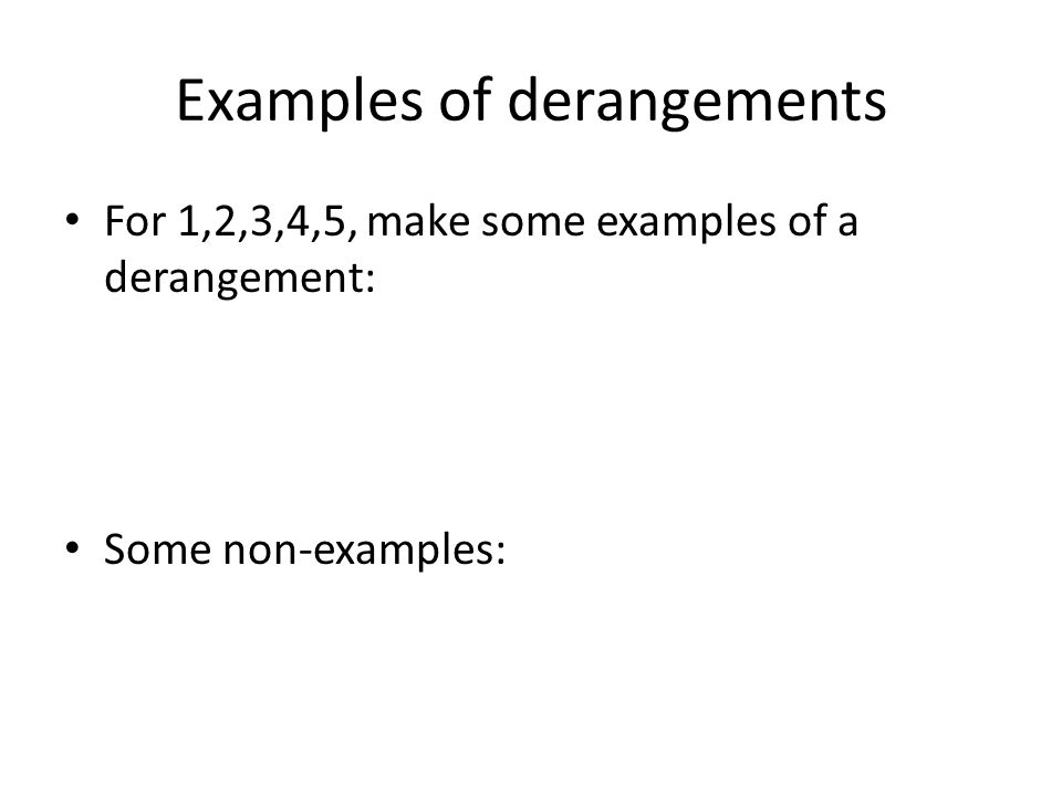 Examples of derangements For 1,2,3,4,5, make some examples of a derangement: Some non-examples: