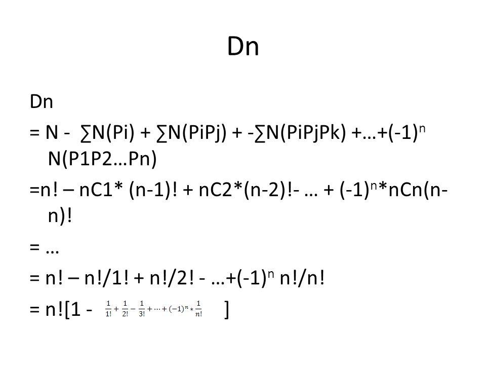 Dn = N - ∑N(Pi) + ∑N(PiPj) + -∑N(PiPjPk) +…+(-1) n N(P1P2…Pn) =n.