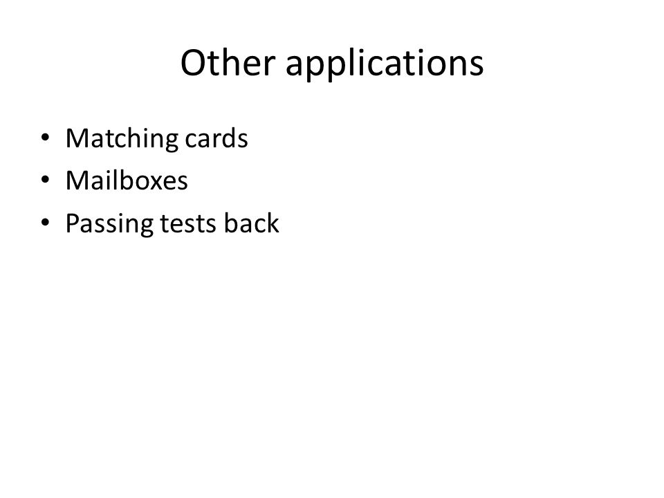 Other applications Matching cards Mailboxes Passing tests back