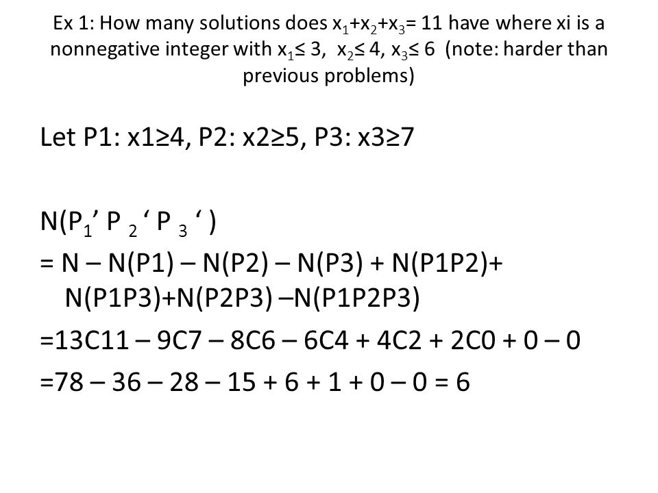 Ex 1: How many solutions does x 1 +x 2 +x 3 = 11 have where xi is a nonnegative integer with x 1 ≤ 3, x 2 ≤ 4, x 3 ≤ 6 (note: harder than previous pro