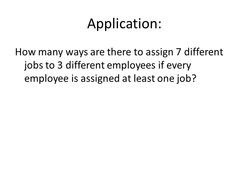 Application: How many ways are there to assign 7 different jobs to 3 different employees if every employee is assigned at least one job