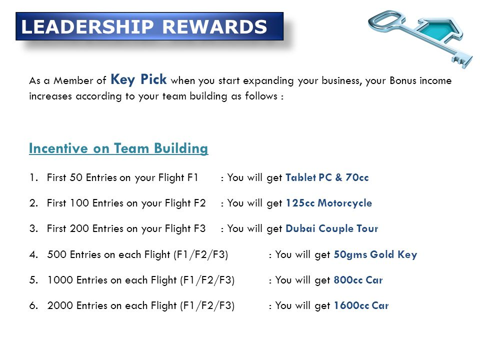 As a Member of Key Pick when you start expanding your business, your Bonus income increases according to your team building as follows : Incentive on