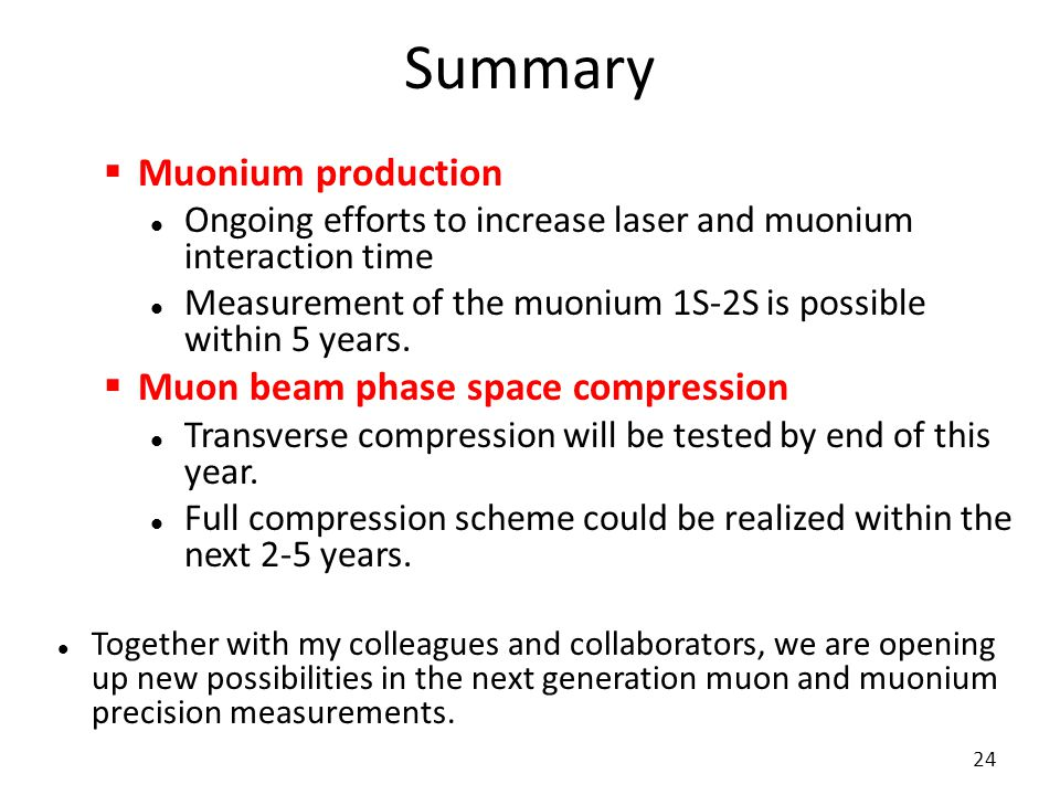 Summary  Muonium production Ongoing efforts to increase laser and muonium interaction time Measurement of the muonium 1S-2S is possible within 5 year