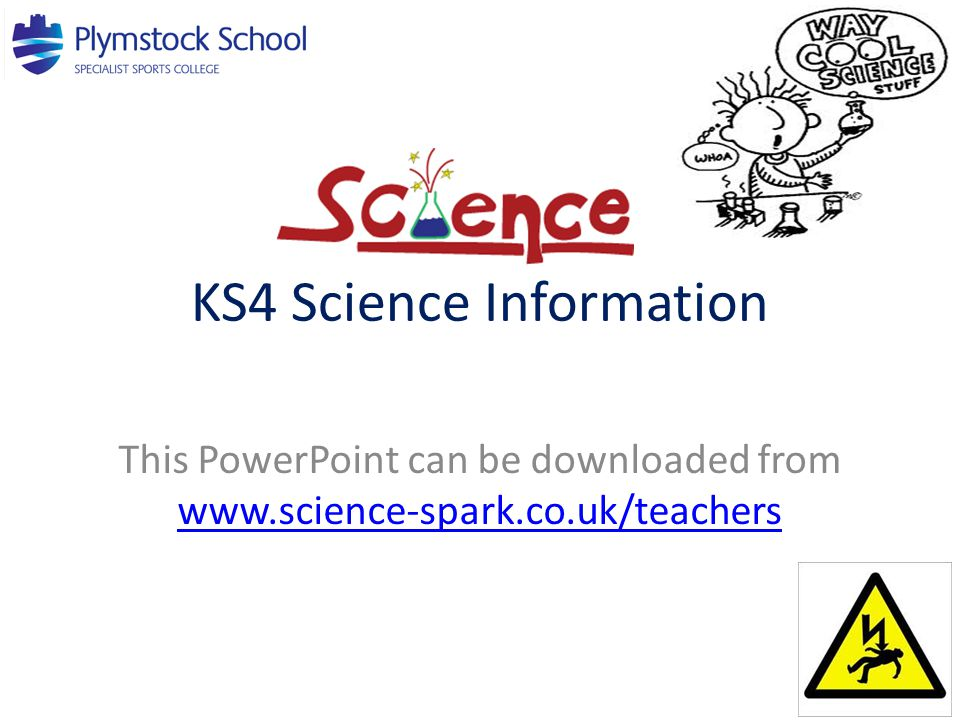 KS4 Science Information This PowerPoint can be downloaded from www.science-spark.co.uk/teachers www.science-spark.co.uk/teachers