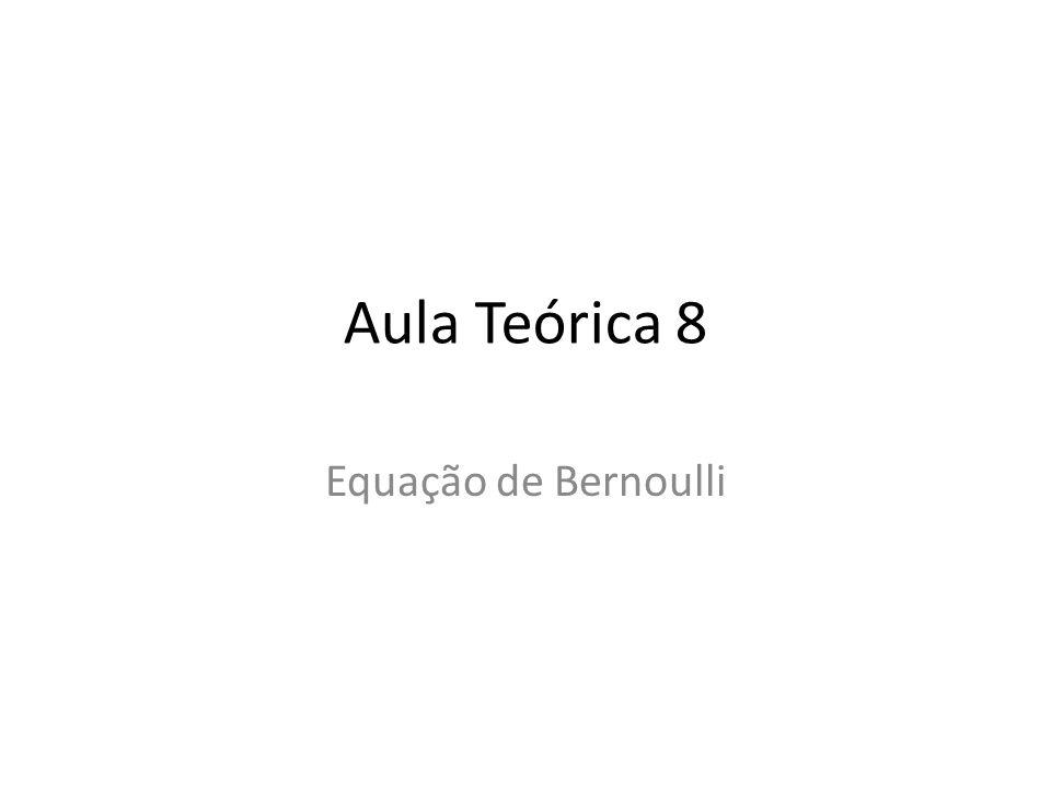 Aula Teórica 8 Equação de Bernoulli
