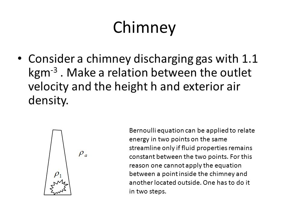 Chimney Consider a chimney discharging gas with 1.1 kgm -3. Make a relation between the outlet velocity and the height h and exterior air density. Ber