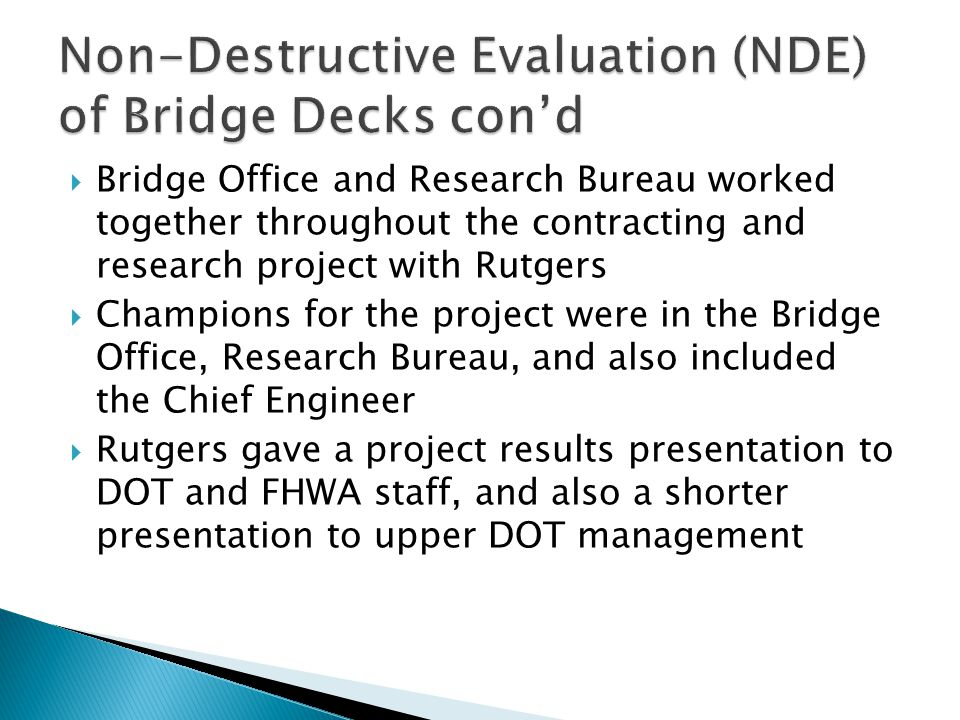  Bridge Office and Research Bureau worked together throughout the contracting and research project with Rutgers  Champions for the project were in the Bridge Office, Research Bureau, and also included the Chief Engineer  Rutgers gave a project results presentation to DOT and FHWA staff, and also a shorter presentation to upper DOT management
