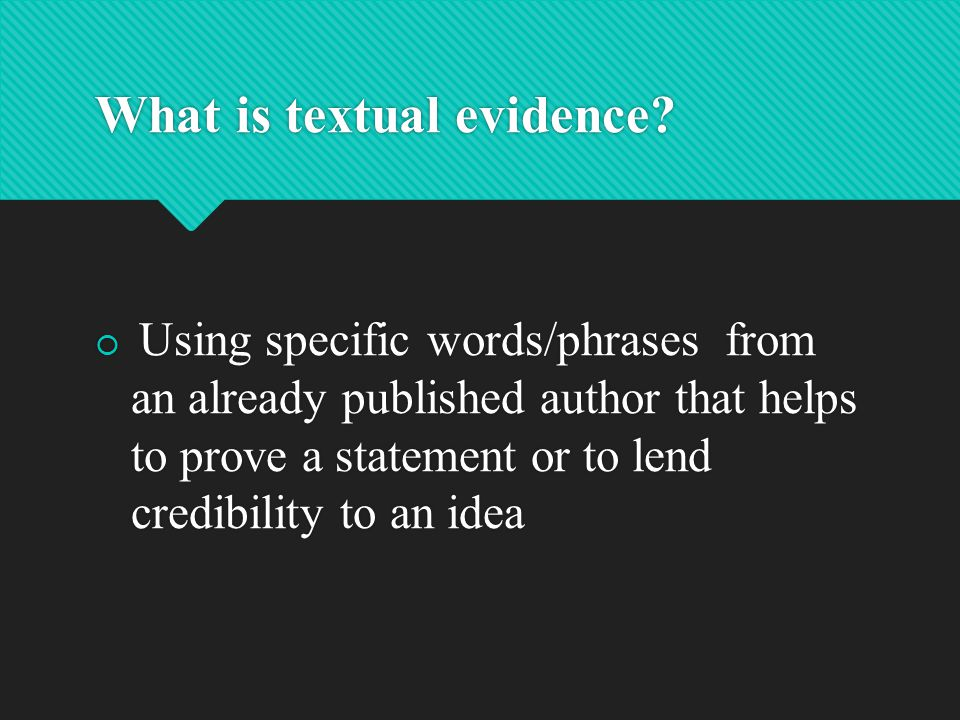 Other phrases for Textual Evidence  Textual support  Textual proof  Provide evidence  Support your ideas/opinion/etc.